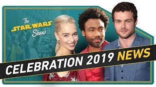 Star Wars Celebration 2019 Announced and We Go Inside Solo: A Star Wars Story
