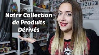Notre collection de produits dérivés!