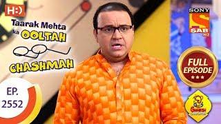 Taarak Mehta Ka Ooltah Chashmah - Ep 2552 - Full Episode - 11th September, 2018