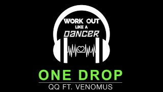 One Drop by QQ ft. Venomus|Work Out Like A Dancer