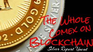 The Whole Comex Silver and Gold Market Moving to Blockchain! Will it Stop Manipulation?