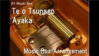 Te o Tsunago/Ayaka [Music Box] (Anime