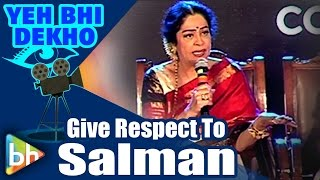 "EXPLOSIVE: ""Give Respect To Someone Like Salman Khan"": Kirron Kher"