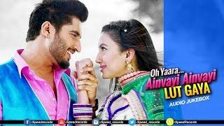 Oh Yaara Ainvayi Ainvayi Lut Gaya | Full Audio Jukebox | Jassi Gill | Gauhar Khan