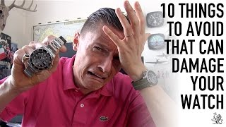 Wristwatch Essentials - 10 Everyday Things That Damage Your Watch - How To Avoid & Fix It - (WWT#81)