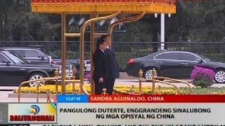 Pangulong Duterte, enggrandeng sinalubong ng mga opisyal ng China
