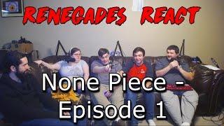 Renegades React to... None Piece - Episode 1