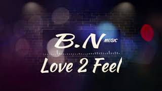 B.N - love 2 feel ❤️