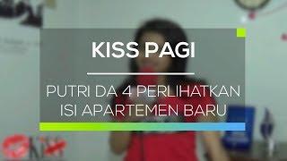 Putri DA 4 Perlihatkan Isi Apartemen Baru - Kiss Pagi