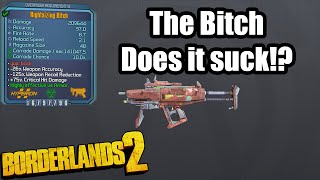 Borderlands 2: The Bitch- Does it Suck!?