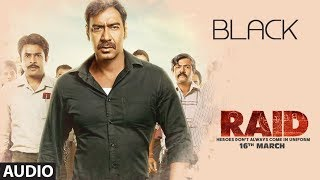 Black Full Audio Song | RAID | Ajay Devgn | Ileana D