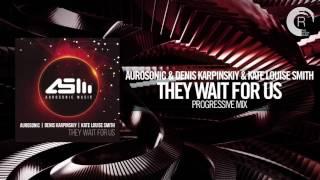 Aurosonic & Denis Karpinskiy & Kate Louise Smith - They Wait For Us (Progressive Mix) Aurosonic/RNM