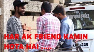 Har AK friend kamina hota hai.......Dost ki yaari pad gayi bhari.......