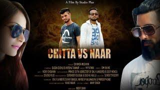 Chitta Vs Naar/latest punjabi song 2017/Gagan Sidhu/Varsha Tanwar/ Chhinda Meghani/Omi Bains vikas M