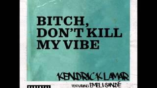 Kendrick Lamar - Bitch Don't Kill My Vibe (Remix) (feat. Emeli Sandé)
