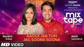 Aaoge Jab Tum-Jag Soona Soona  Nandini S  Akhil S  T-SERIES MIXTAPE SEASON 2  Abhijit V Ep - 11 uploaded on 27 day(s) ago 438611 views