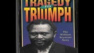 Tragedy to Triumph ~ The William Seymour Story