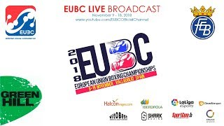 EUBC European Union Boxing Championships VALLADOLID 2018 - Day 8 SF - 17/11/2018 @ 15:30