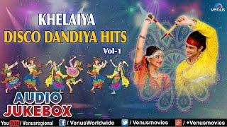 Navratri Special : Khelaiya Disco Dandiya Hits Vol 1  Best Garba Songs Audio Jukebox