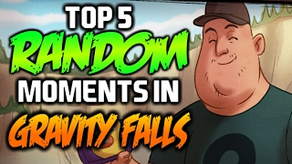 TOP 5 RANDOM MOMENTS IN GRAVITY FALLS - Gravity Falls