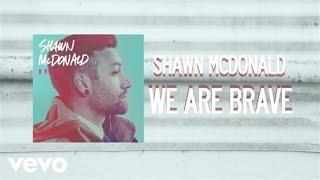 Shawn McDonald - We Are Brave (Lyric Video)