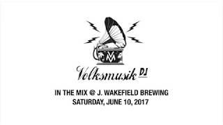 Volksmusik DJ at J. Wakefield Brewing - Saturday, June 10, 2017