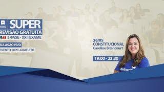 26/05 - 19:00 - 22:30 - OAB 2ª Fase XXII EXAME Constitucional - Caroline Bitencourt