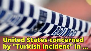 """United States concerned by """"Turkish incident"""" in northern Syria"""