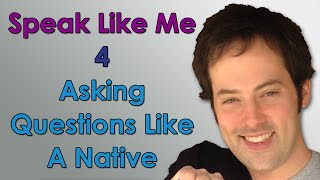 Speak Like Me - 4 - Asking Questions Like A Native English Speaker - Sound Native with Drew Badger