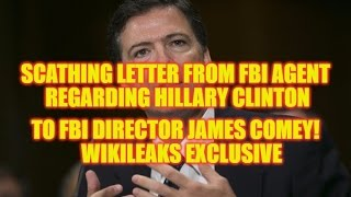 SHOCKING: FBI AGENTS LETTER TO JAMES COMEY RE: HILLARY CLINTON WIKILEAKS EXCLUSIVE!