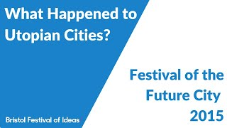 Festival of the Future City: What Happened to Utopian Cities?