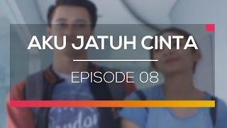 Aku Jatuh Cinta - Episode 08