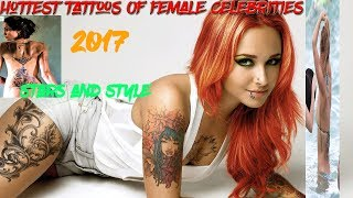 Top 10 Craziest Tattoos Of Female Celebrities In 2017 - Sexiest And Hottest Female Celebrities 2017