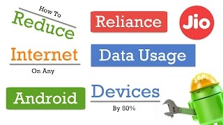 How To Reduce Reliance Jio Internet Data Usage On Android Devices by 50% [New Updated]
