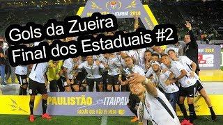 GOLS DA ZUEIRA - ESTADUAIS 2018 FINAL #2