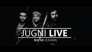 JUGNI - Dil Se (Cover)