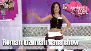 Evleneceksen Gel - Roman Kızından Dans Show
