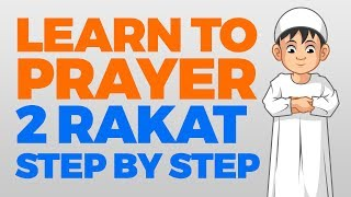 How to pray 2 Rakat (units) - Step by Step Guide | From Time to Pray with Zaky