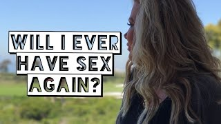 Will I Ever Have Sex Again?
