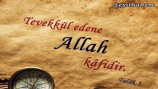 Tevekkül edene Allah kâfidir. (Talak 3)