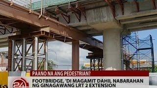 24 Oras: Footbridge, 'di magamit dahil nabarahan ng ginagawang LRT 2 extension