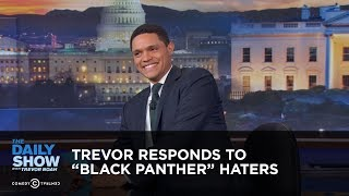 "Between the Scenes: Trevor Responds to ""Black Panther"" Haters - The Daily Show"