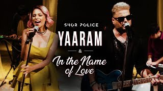 Yaaram - In The Name Of Love | Shor Police | Clinton Cerejo | Bianca Gomes