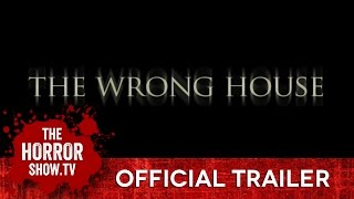 THE WRONG HOUSE (TheHorrorShow.TV Trailer)