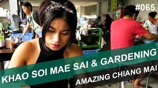 KHAO SOI MAE SAI & GARDENING - #065 - AMAZING CHIANG MAI