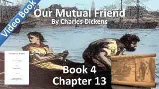 Book 4, Chapter 13 - Our Mutual Friend - Showing How the Golden Dustman Helped to Scatter Dust