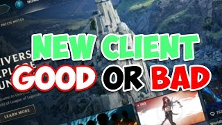 New League of Legends Client GOOD or BAD?