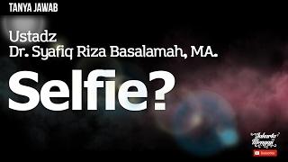 Tanya Jawab : Selfie? - Ustadz Dr. Syafiq Riza Basalamah, MA.