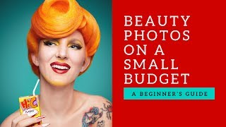 Beauty Photography with a Small Budget Tutorial