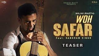 Woh Safar (Teaser) - Wajhi (Raeth Band) Ft. Sangram Singh | Mahesh Bhatt | Hindi Love Songs 2018